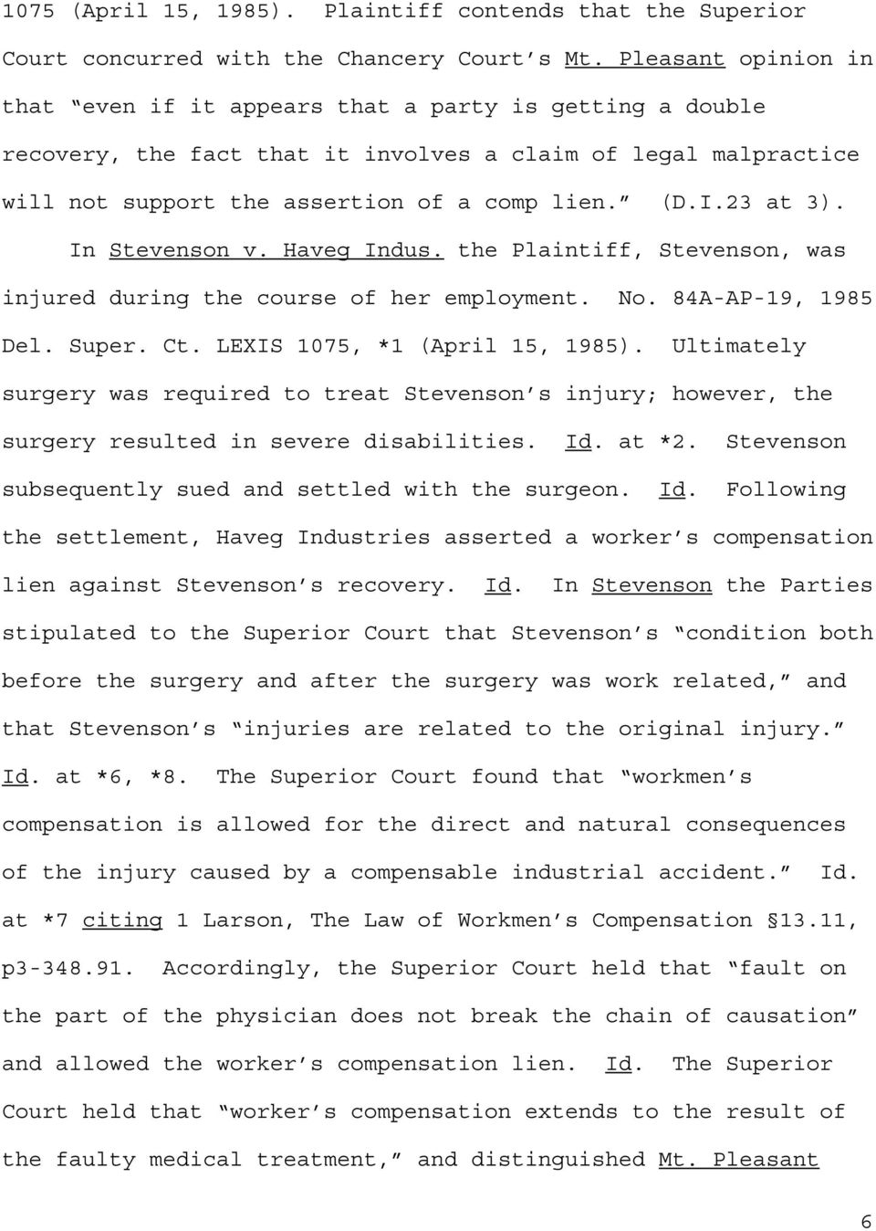 23 at 3). In Stevenson v. Haveg Indus. the Plaintiff, Stevenson, was injured during the course of her employment. No. 84A-AP-19, 1985 Del. Super. Ct. LEXIS 1075, *1 (April 15, 1985).