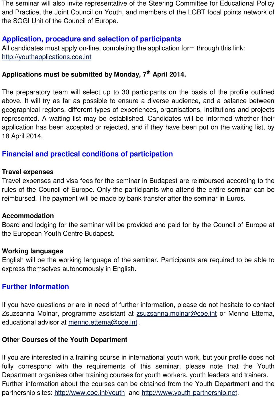 int Applications must be submitted by Monday, 7 th April 2014. The preparatory team will select up to 30 participants on the basis of the profile outlined above.