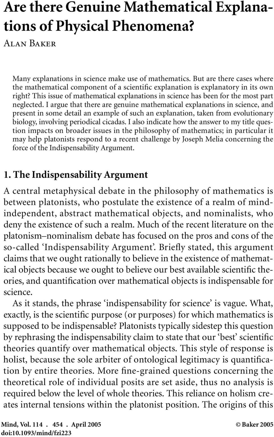 This issue of mathematical explanations in science has been for the most part neglected.
