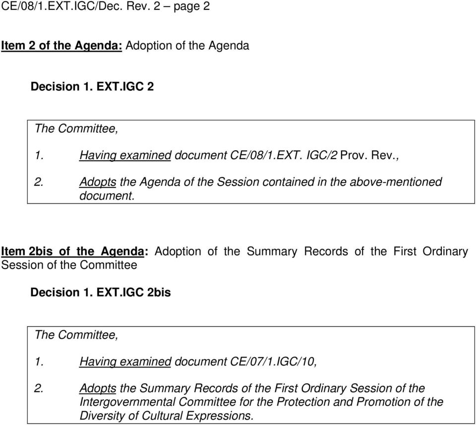 Item 2bis of the Agenda: Adoption of the Summary Records of the First Ordinary Session of the Committee Decision 1. EXT.IGC 2bis The Committee, 1.