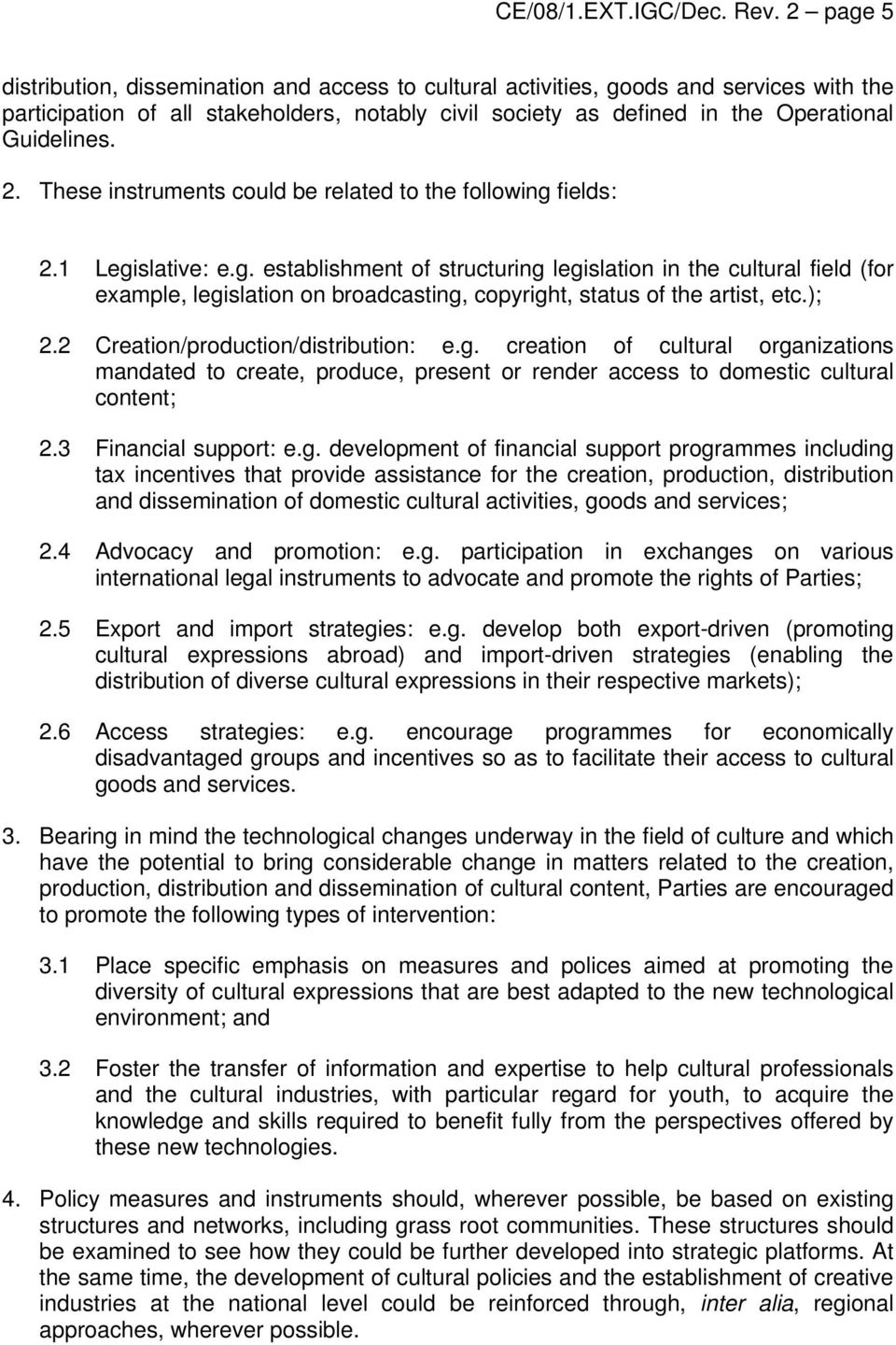 2. These instruments could be related to the following fields: 2.1 Legislative: e.g. establishment of structuring legislation in the cultural field (for example, legislation on broadcasting, copyright, status of the artist, etc.