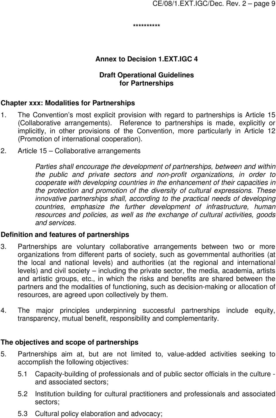 Reference to partnerships is made, explicitly or implicitly, in other provisions of the Convention, more particularly in Article 12 (Promotion of international cooperation). 2.