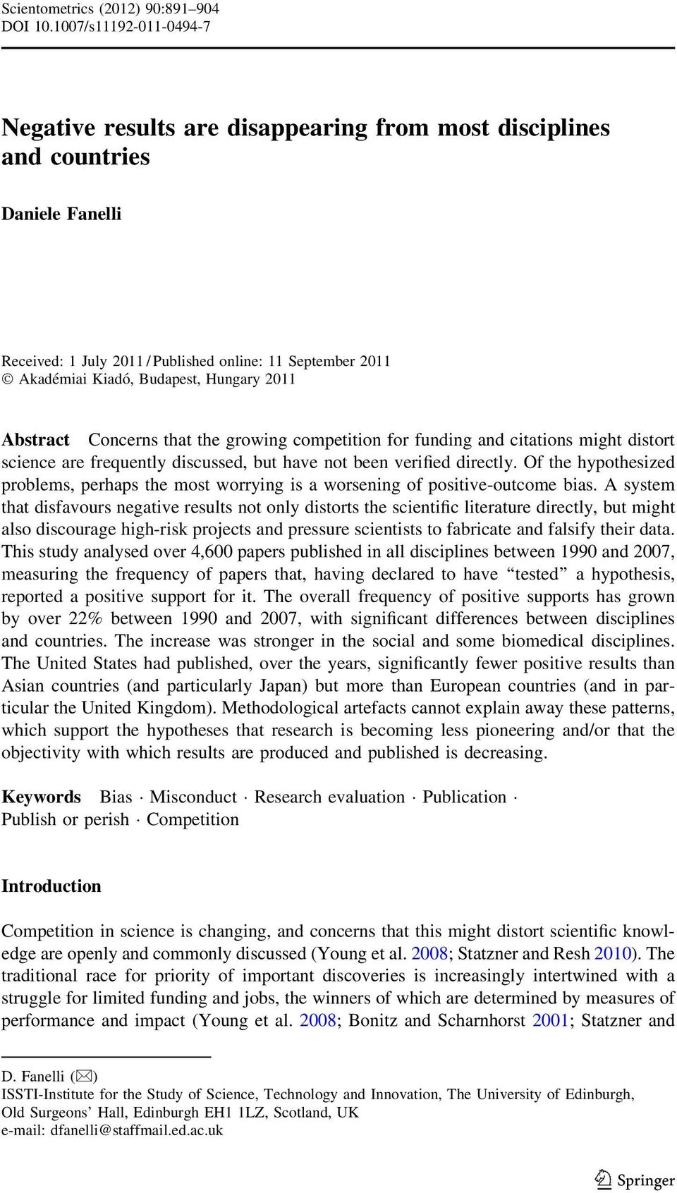Hungary 2011 Abstract Concerns that the growing competition for funding and citations might distort science are frequently discussed, but have not been verified directly.