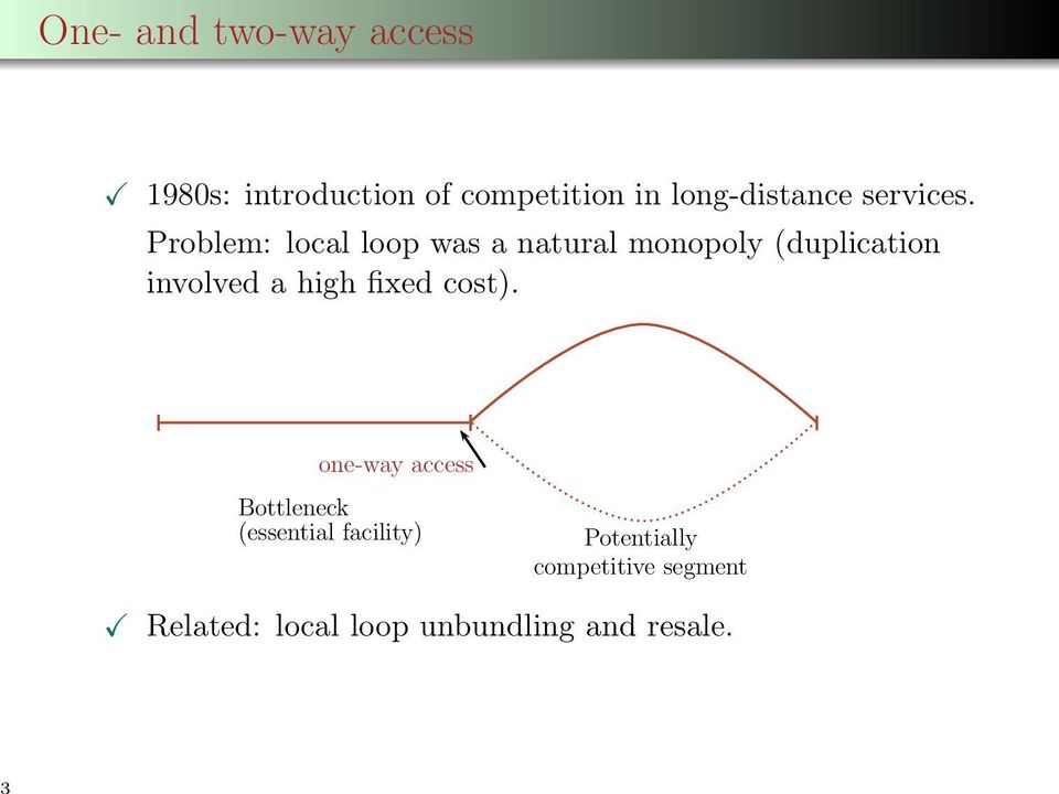 Problem: local loop was a natural monopoly (duplication involved a high