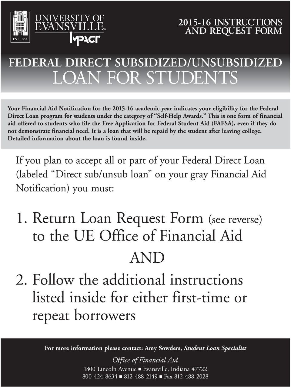 This is one form of financial aid offered to students who file the Free Application for Federal Student Aid (FAFSA), even if they do not demonstrate financial need.