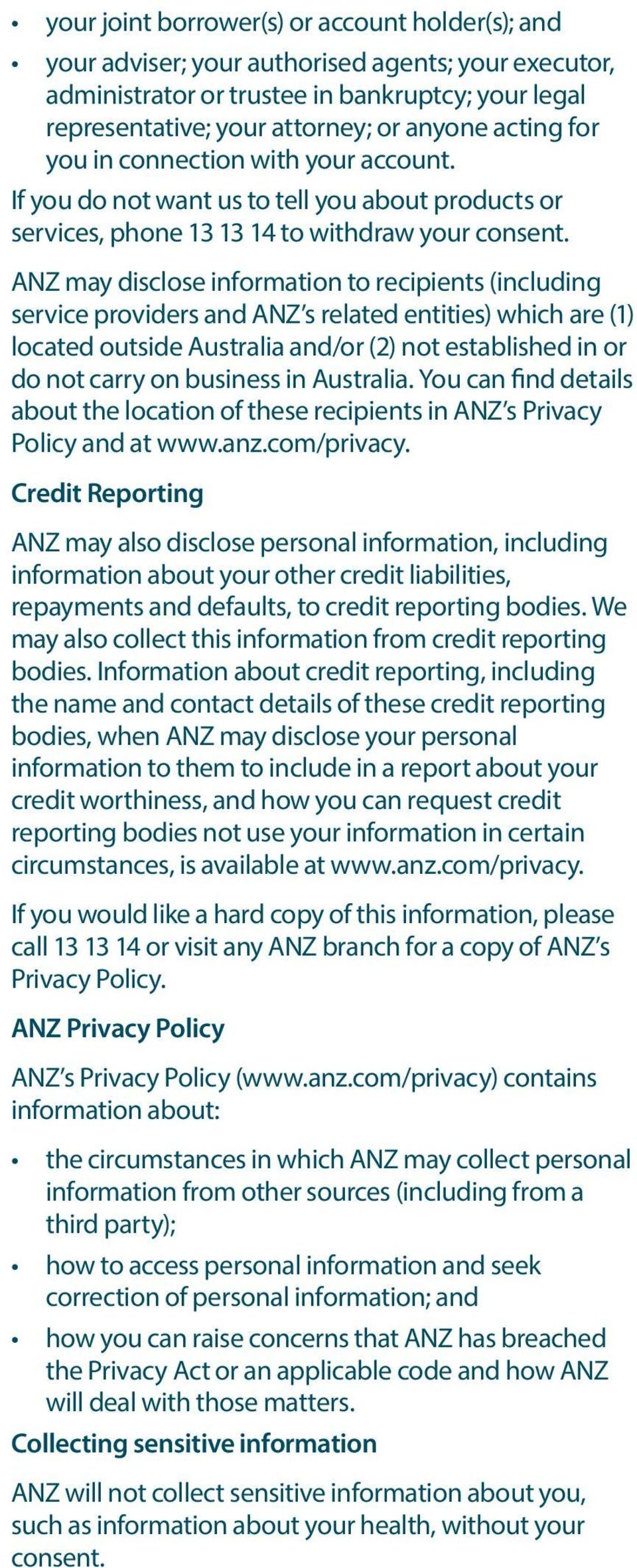 ANZ may disclose information to recipients (including service providers and ANZ s related entities) which are (1) located outside Australia and/or (2) not established in or do not carry on business