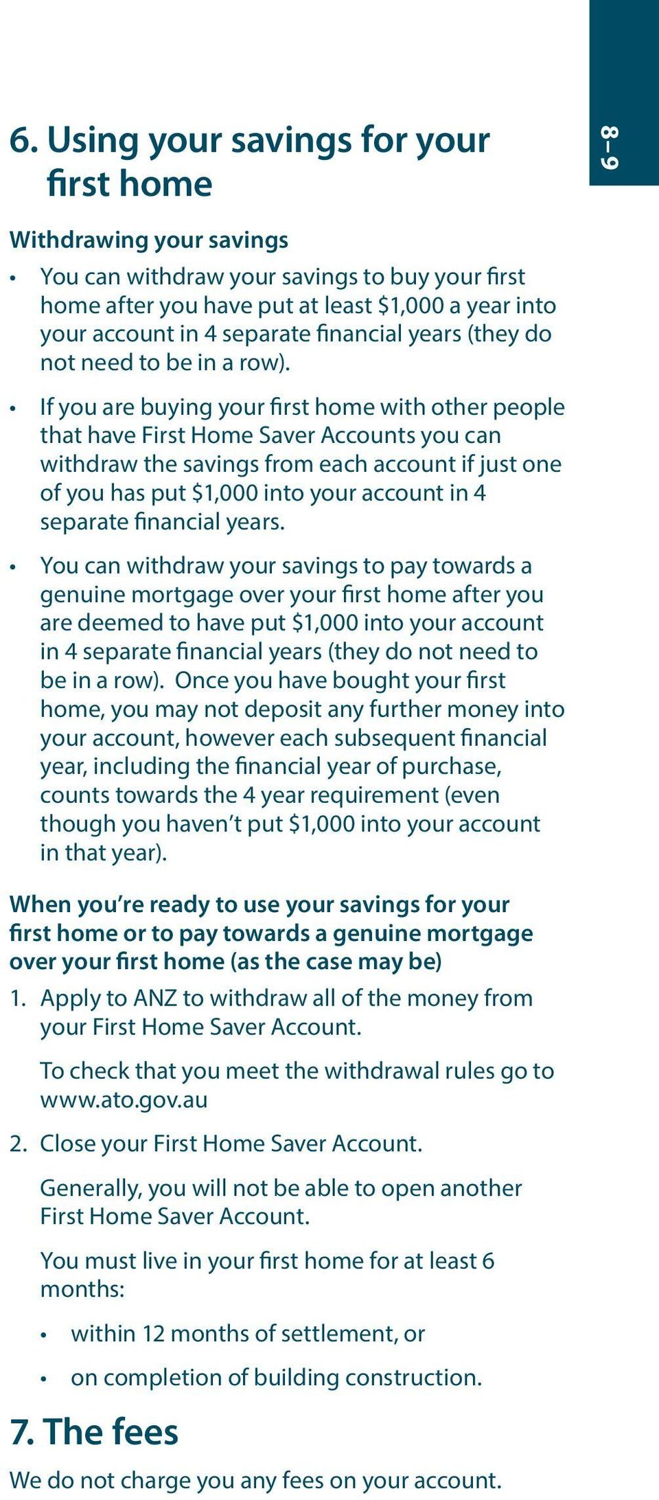 If you are buying your first home with other people that have First Home Saver Accounts you can withdraw the savings from each account if just one of you has put $1,000 into your account in 4