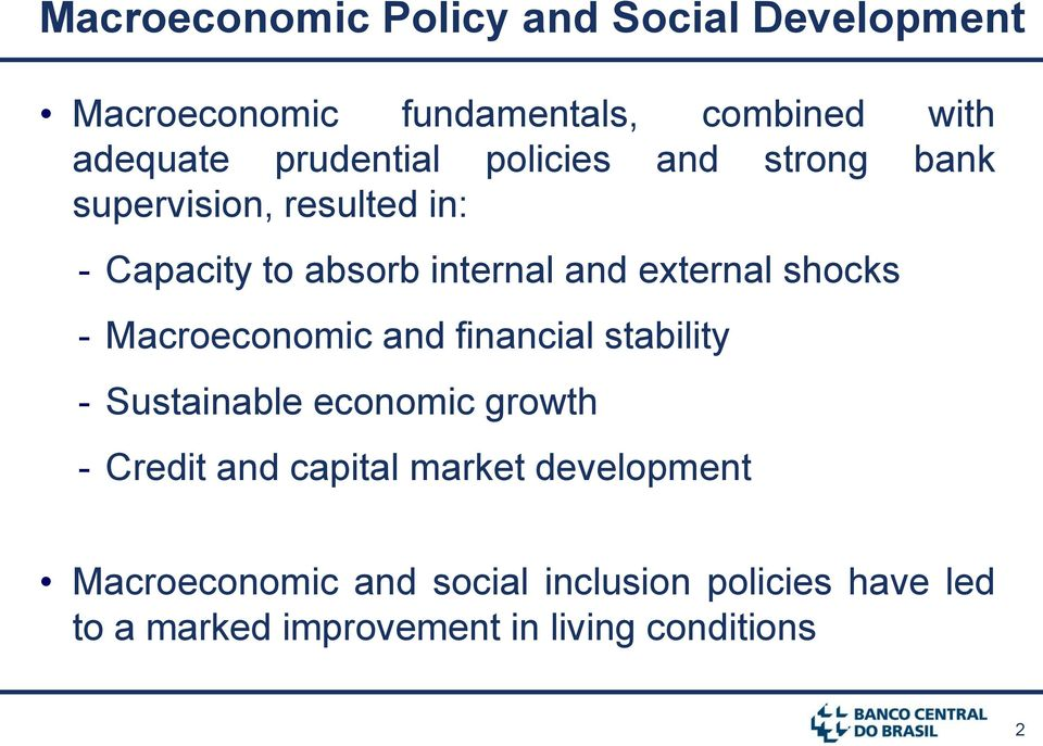external shocks - Macroeconomic and financial stability - Sustainable economic growth - Credit and