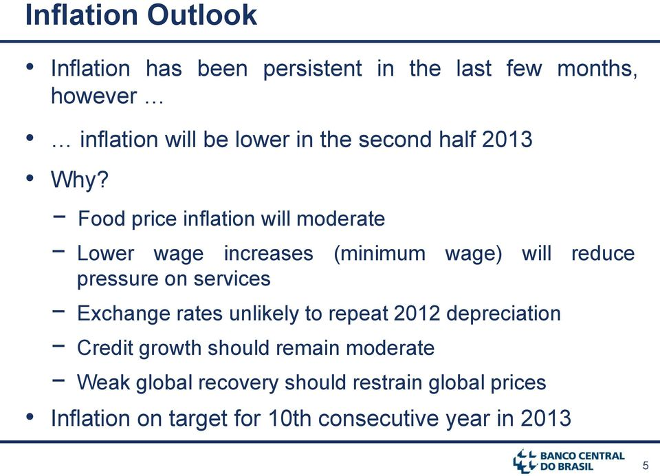 Food price inflation will moderate Lower wage increases (minimum wage) will reduce pressure on services