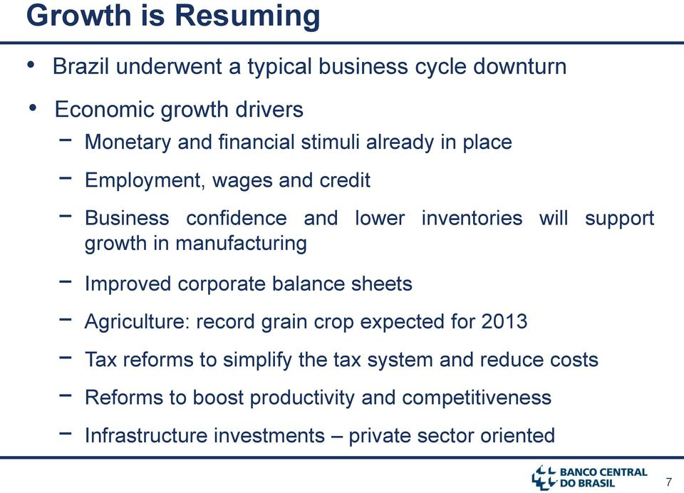 manufacturing Improved corporate balance sheets Agriculture: record grain crop expected for 2013 Tax reforms to simplify