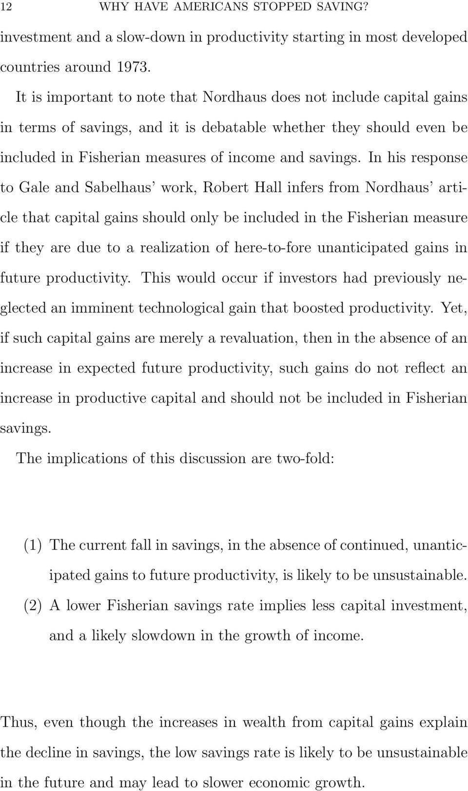 In his response to Gale and Sabelhaus work, Robert Hall infers from Nordhaus article that capital gains should only be included in the Fisherian measure if they are due to a realization of
