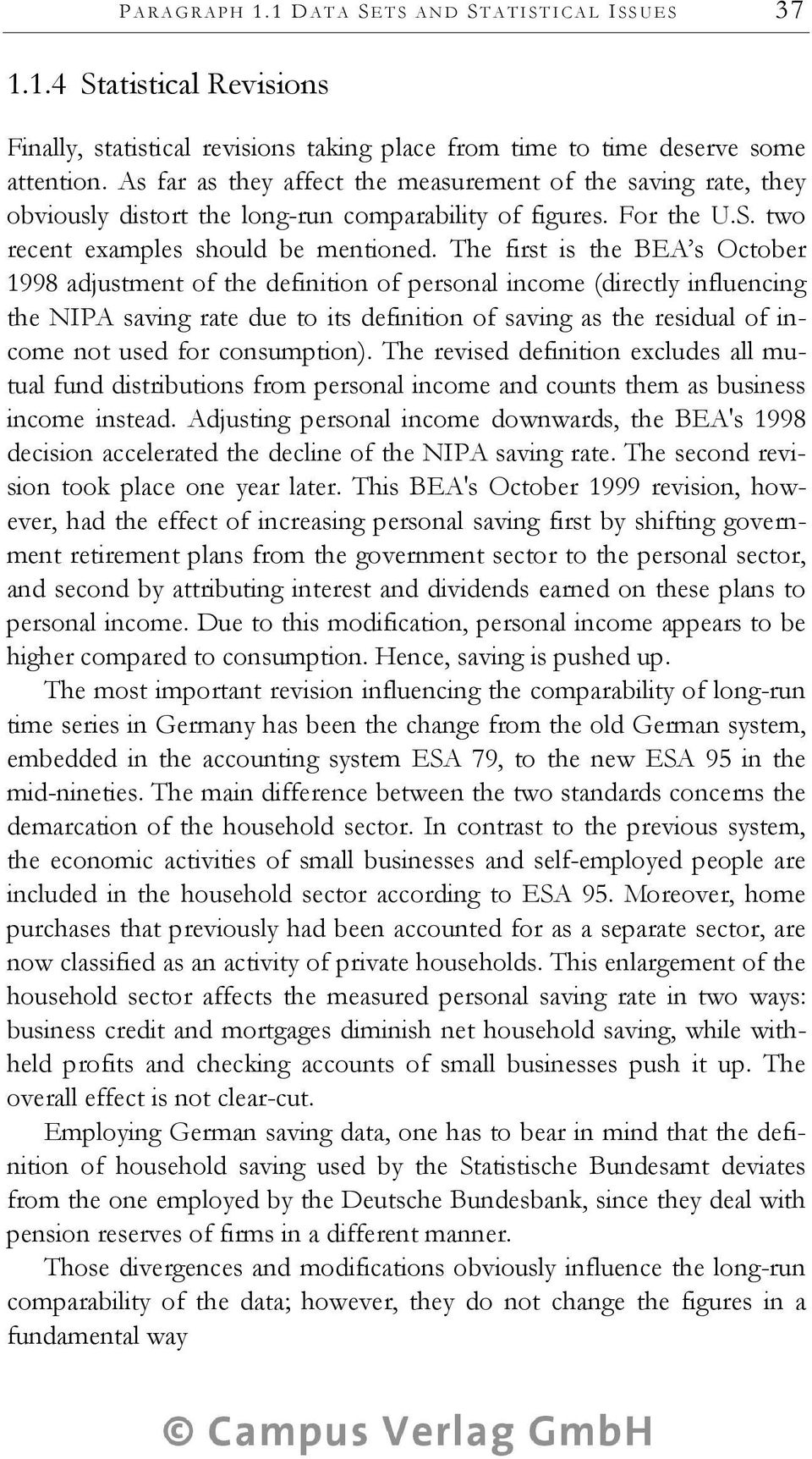 The first is the BEA s October 1998 adjustment of the definition of personal income (directly influencing the NIPA saving rate due to its definition of saving as the residual of income not used for