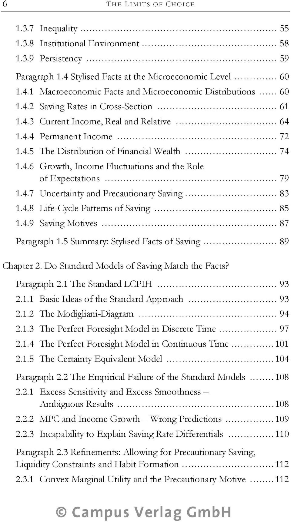 .. 79 1.4.7 Uncertainty and Precautionary Saving... 83 1.4.8 Life-Cycle Patterns of Saving... 85 1.4.9 Saving Motives... 87 Paragraph 1.5 Summary: Stylised Facts of Saving... 89 Chapter 2.