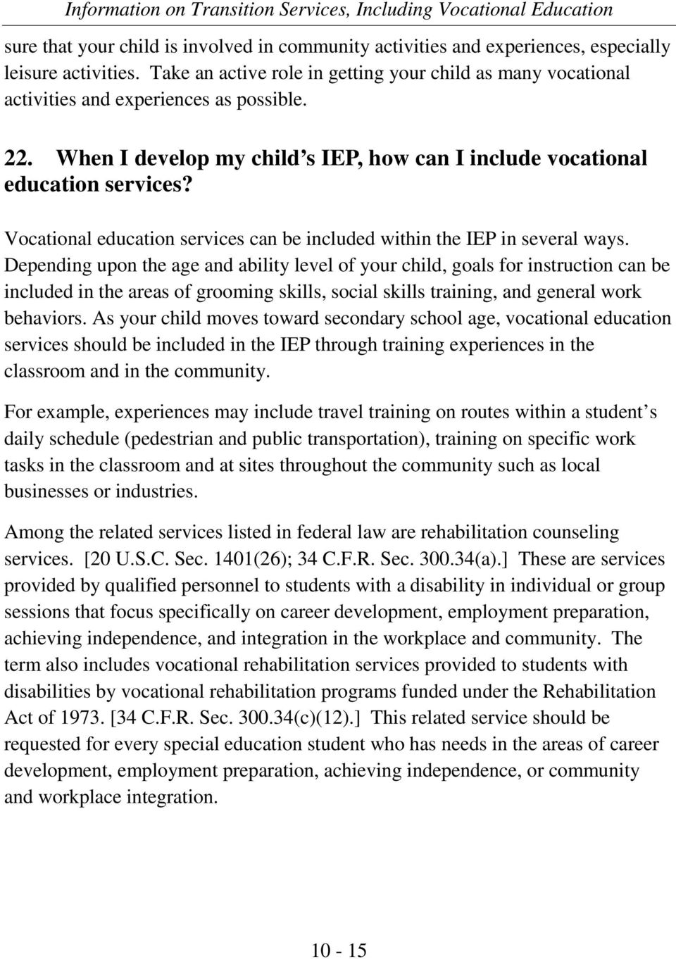 Vocational education services can be included within the IEP in several ways.