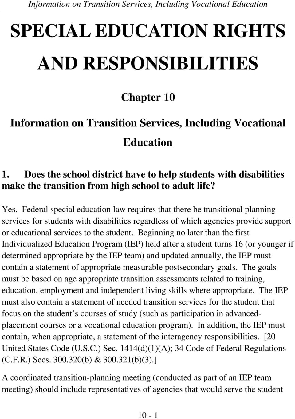 Federal special education law requires that there be transitional planning services for students with disabilities regardless of which agencies provide support or educational services to the student.
