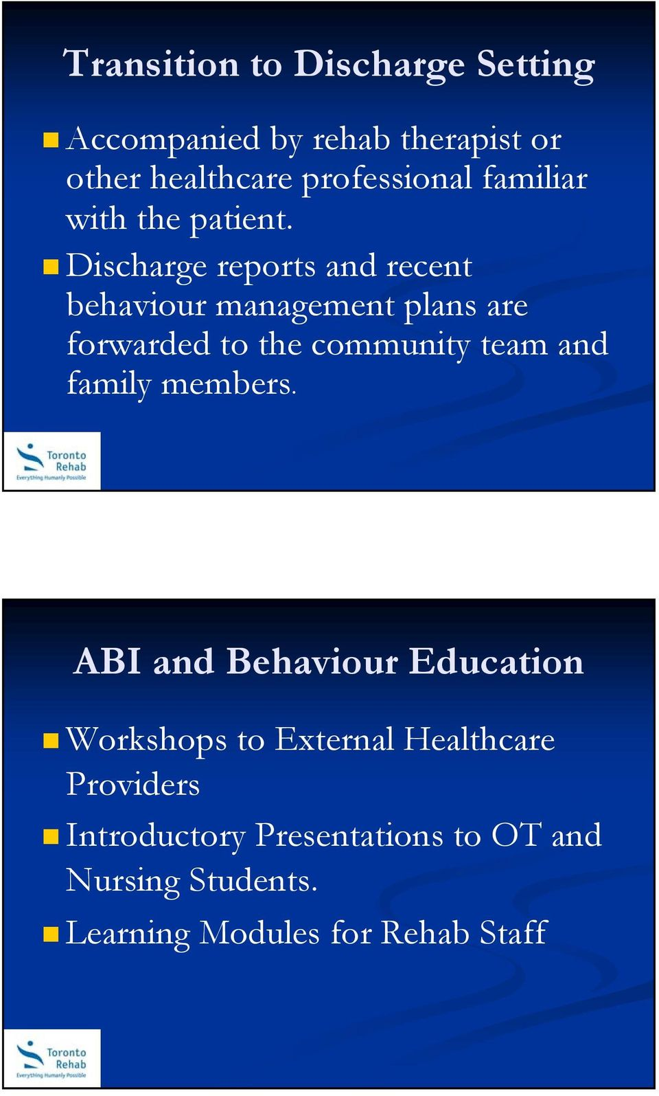 Discharge reports and recent behaviour management plans are forwarded to the community team and