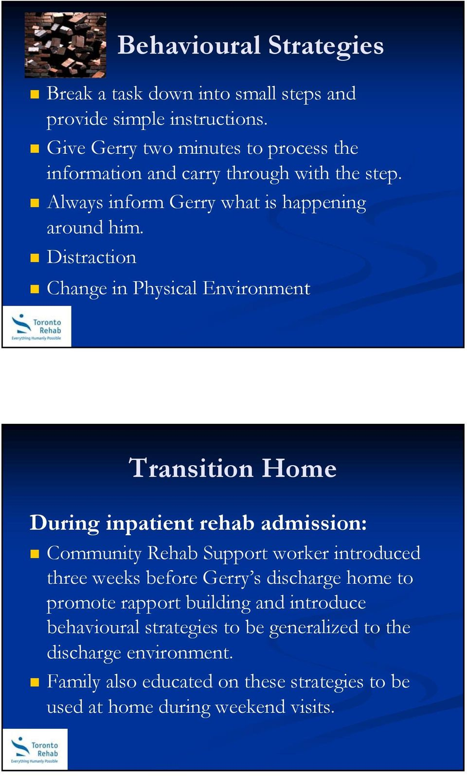 Distraction Change in Physical Environment Transition Home During inpatient rehab admission: Community Rehab Support worker introduced three weeks