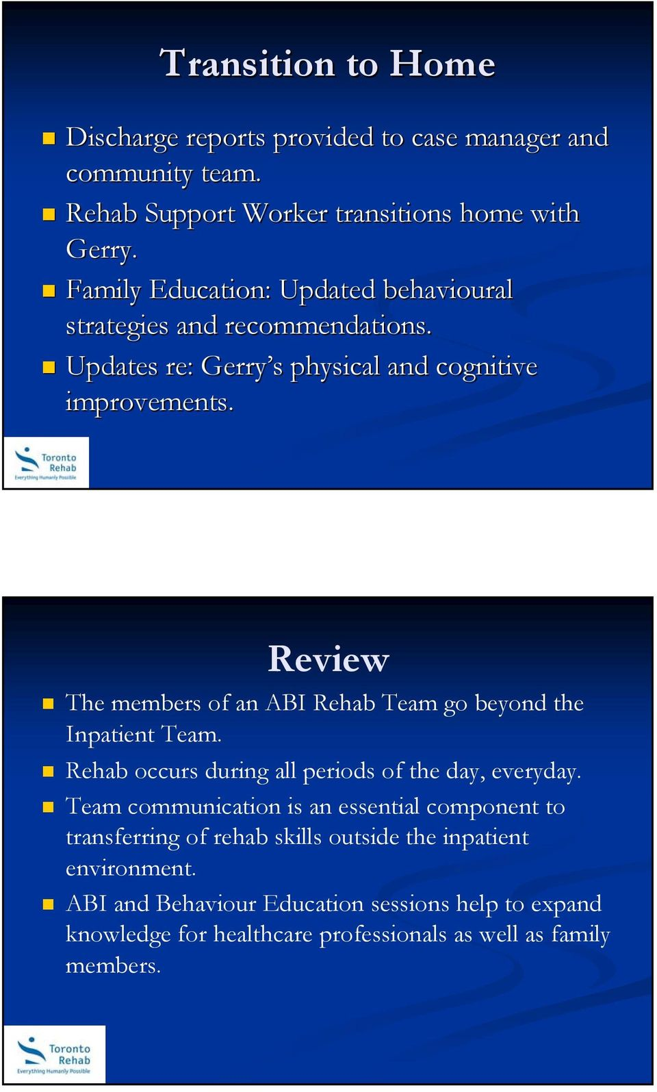 Review The members of an ABI Rehab Team go beyond the Inpatient Team. Rehab occurs during all periods of the day, everyday.