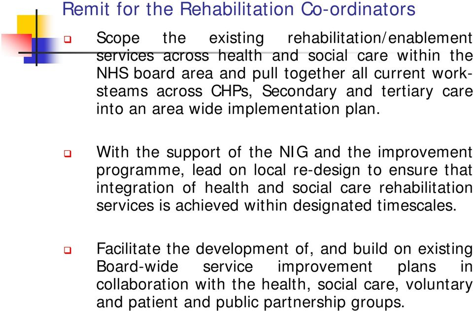 With the support of the NIG and the improvement programme, lead on local re-design to ensure that integration of health and social care rehabilitation services is