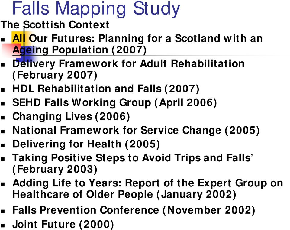 Framework for Service Change (2005) Delivering for Health (2005) Taking Positive Steps to Avoid Trips and Falls (February 2003) Adding Life