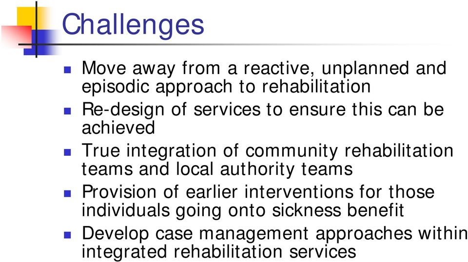 rehabilitation teams and local authority teams Provision of earlier interventions for those