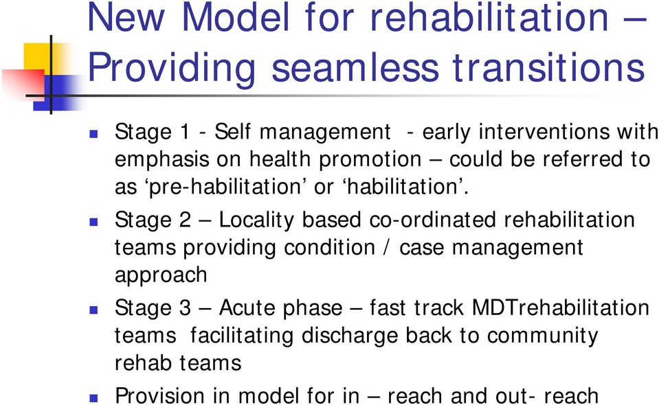 Stage 2 Locality based co-ordinated rehabilitation teams providing condition / case management approach Stage 3