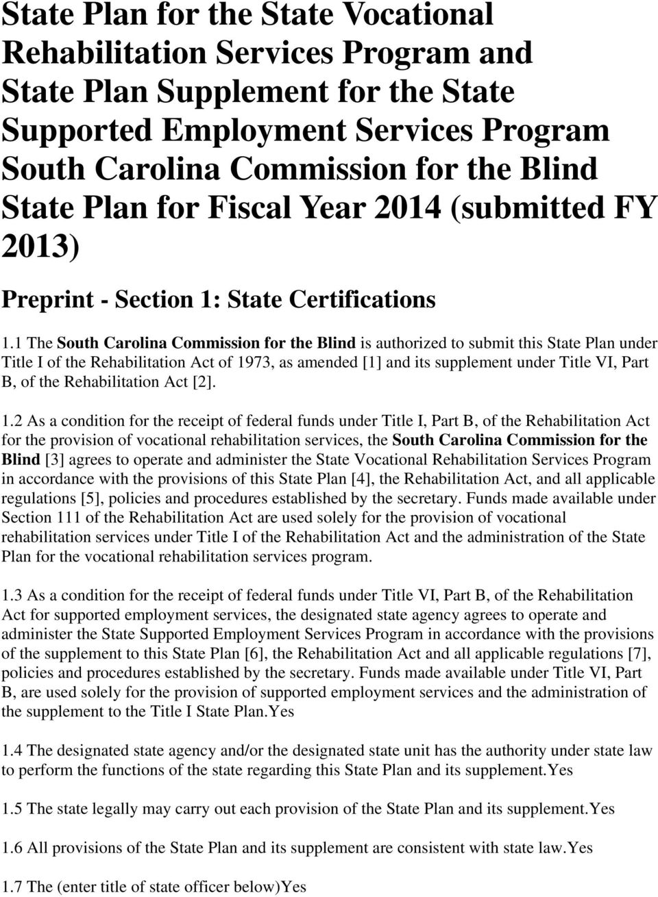 1 The South Carolina Commission for the Blind is authorized to submit this State Plan under Title I of the Rehabilitation Act of 1973, as amended [1] and its supplement under Title VI, Part B, of the