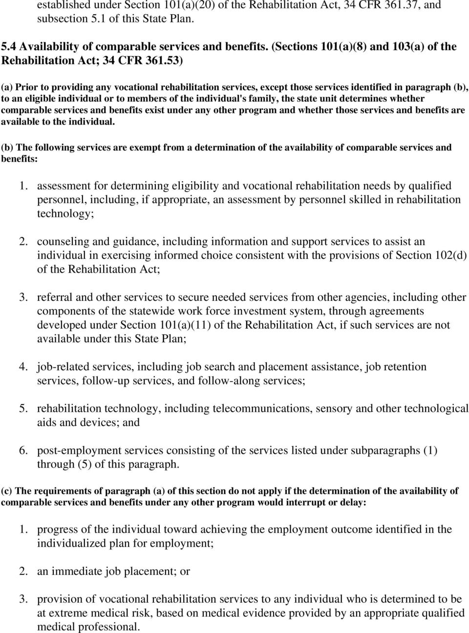 53) (a) Prior to providing any vocational rehabilitation services, except those services identified in paragraph (b), to an eligible individual or to members of the individual's family, the state
