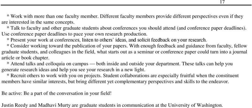 * Present your work at conferences, listen to others ideas, and solicit feedback on your research. * Consider working toward the publication of your papers.