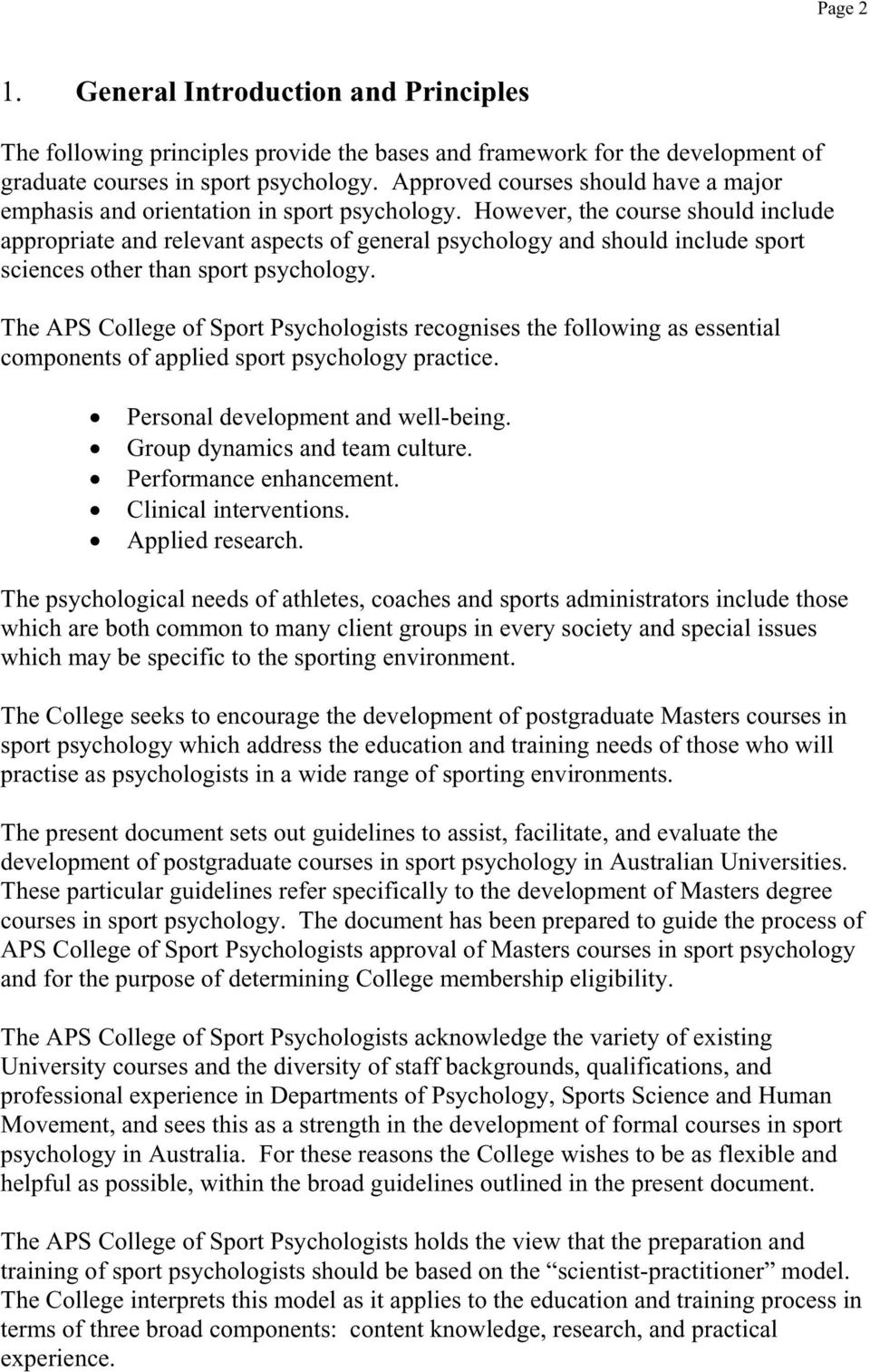However, the course should include appropriate and relevant aspects of general psychology and should include sport sciences other than sport psychology.