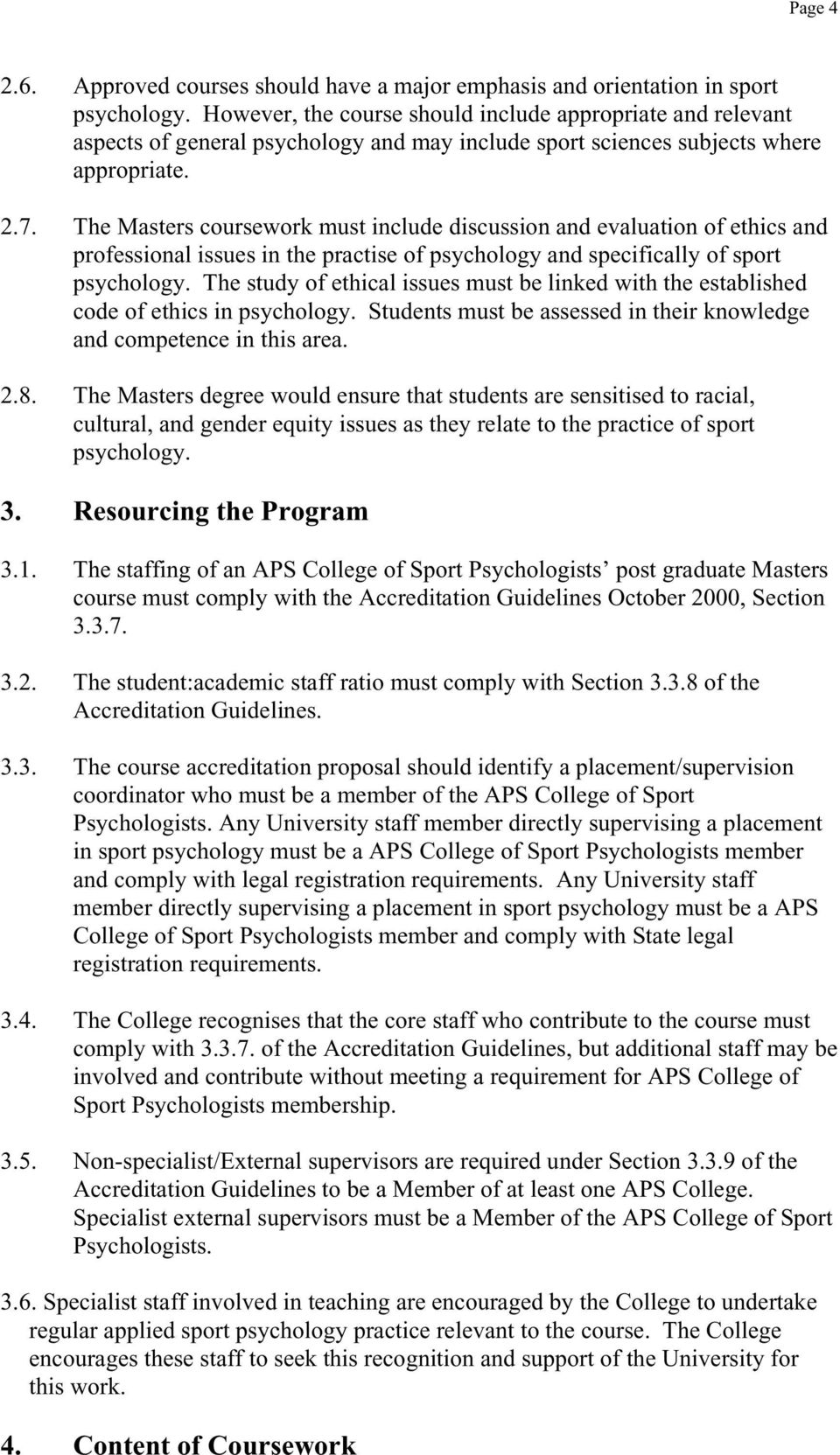 The Masters coursework must include discussion and evaluation of ethics and professional issues in the practise of psychology and specifically of sport psychology.