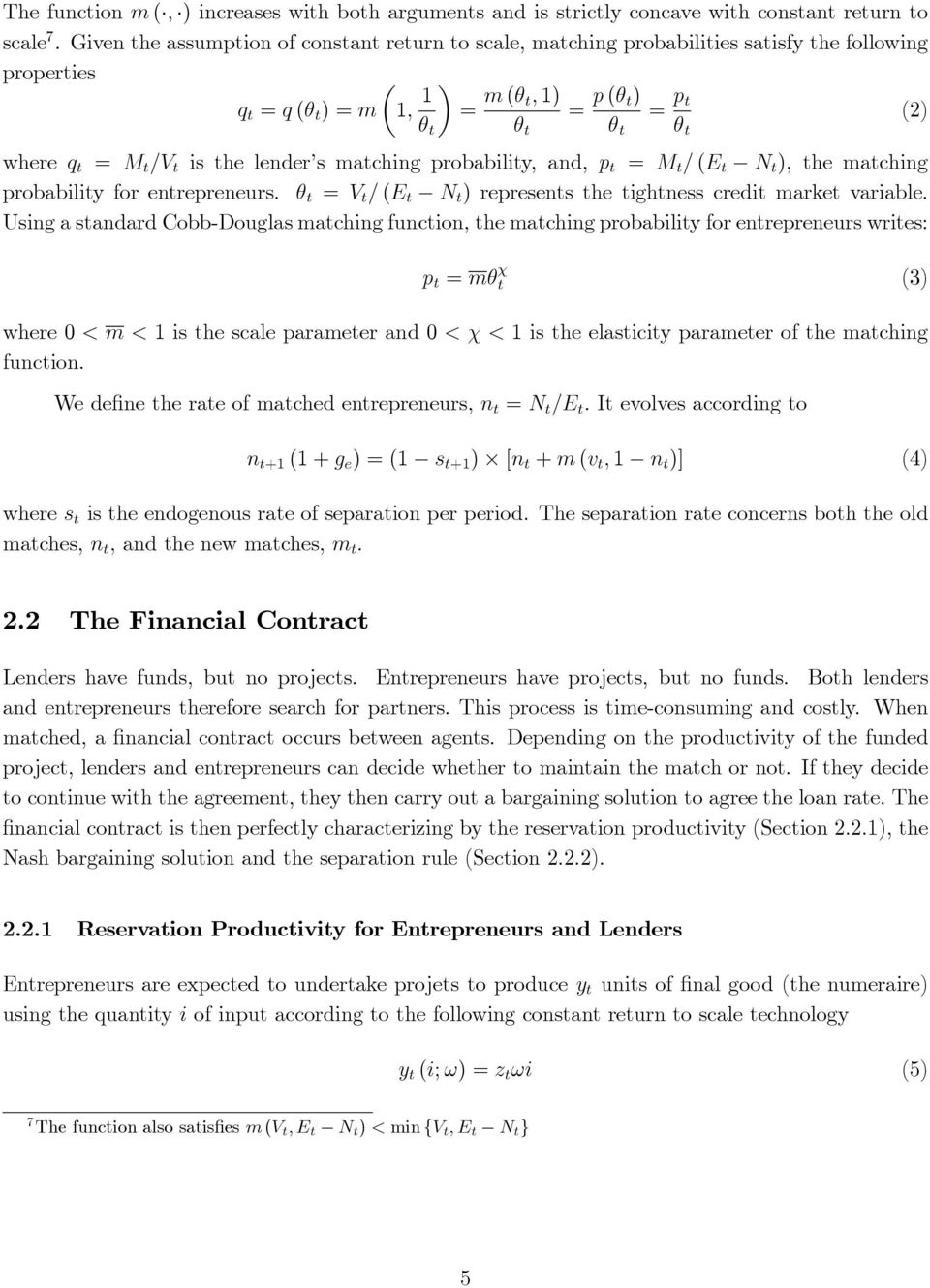 matching probability, and, p t = M t = (E t N t ), the matching probability for entrepreneurs. t = V t = (E t N t ) represents the tightness credit market variable.
