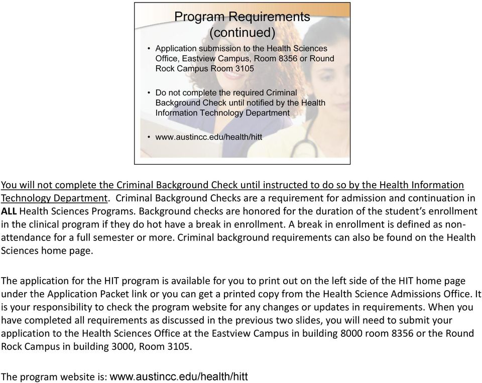 Background checks are honored for the duration of the student s enrollment in the clinical program if they do hot have a break in enrollment.