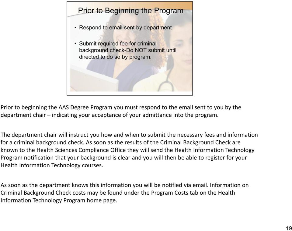 As soon as the results of the Criminal Background Check are known to the Health Sciences Compliance Office they will send the Health Information Technology Program notification that your background