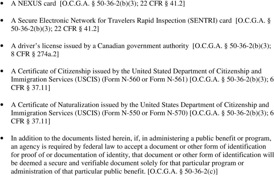 11] A Certificate of Naturalization issued by the United States Department of Citizenship and Immigration Services (USCIS) (Form N-550 or Form N-570) [O.C.G.A. 50-36-2(b)(3); 6 CFR 37.