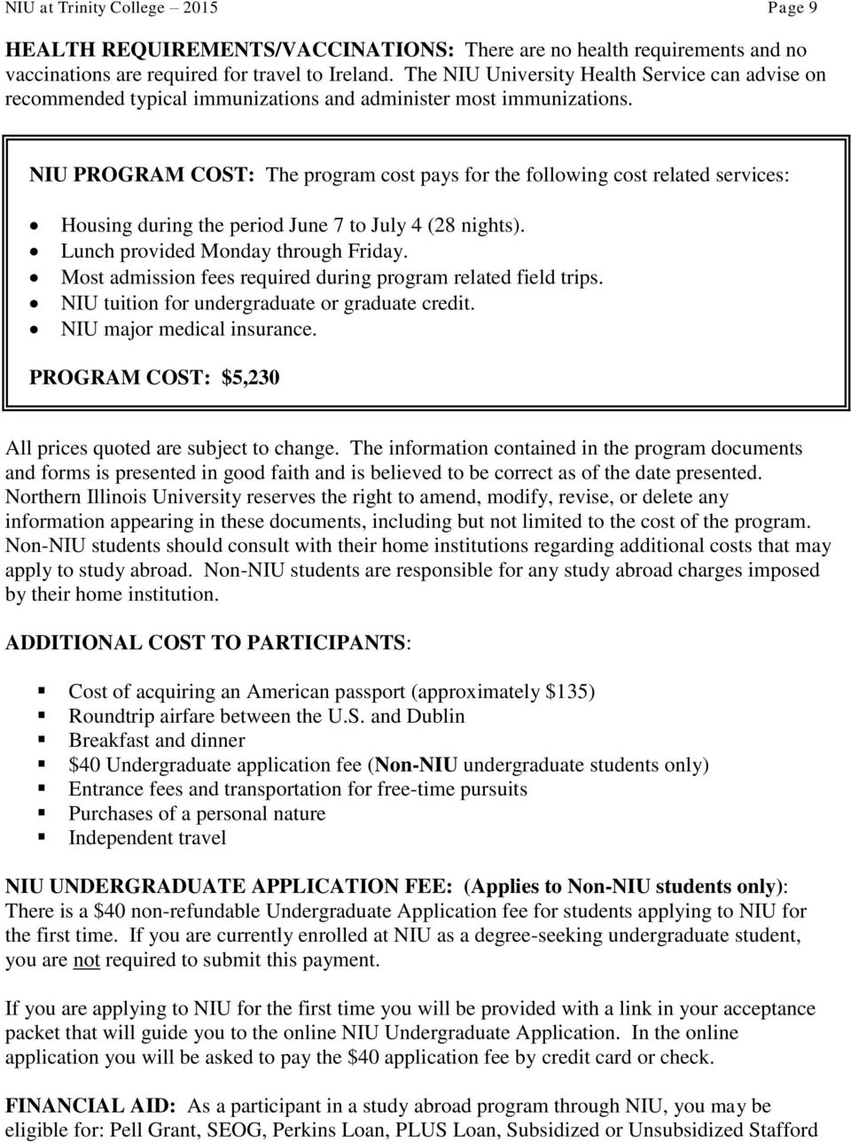 NIU PROGRAM COST: The program cost pays for the following cost related services: Housing during the period June 7 to July 4 (28 nights). Lunch provided Monday through Friday.