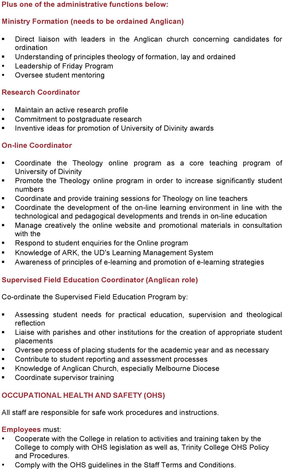 postgraduate research Inventive ideas for promotion of University of Divinity awards On-line Coordinator Coordinate the Theology online program as a core teaching program of University of Divinity