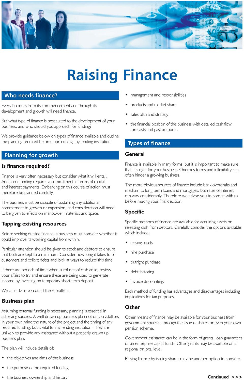 We provide guidance below on types of finance available and outline the planning required before approaching any lending institution. Planning for growth Is finance required?