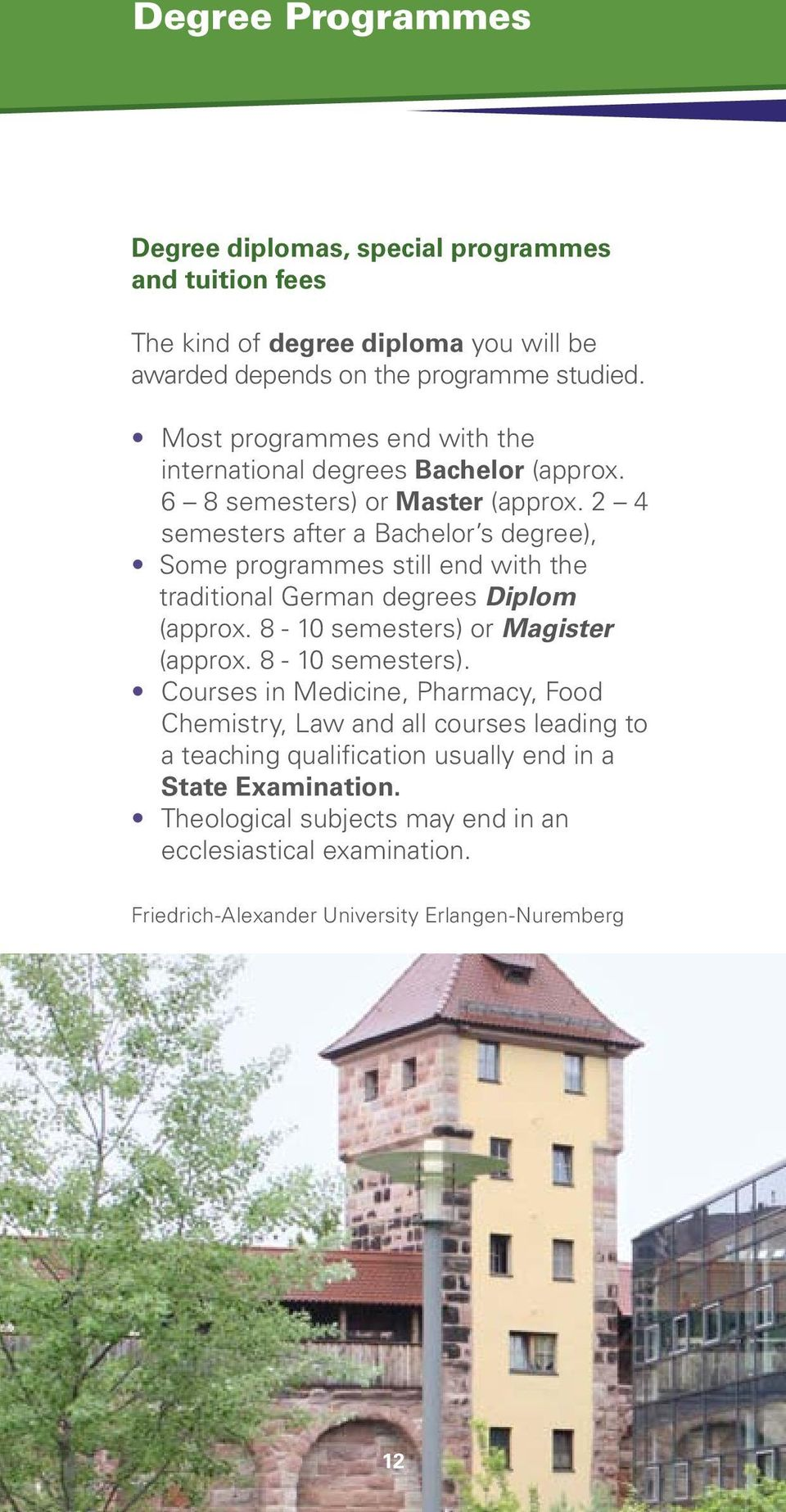 2 4 semesters after a Bachelor s degree), Some programmes still end with the traditional German degrees Diplom (approx. 8-10 semesters) or Magister (approx.