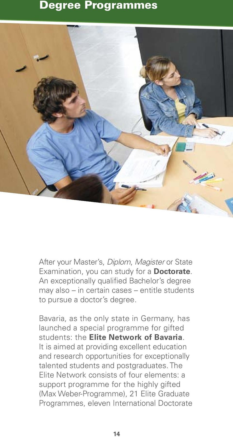 Bavaria, as the only state in Germany, has launched a special programme for gifted students: the Elite Network of Bavaria.