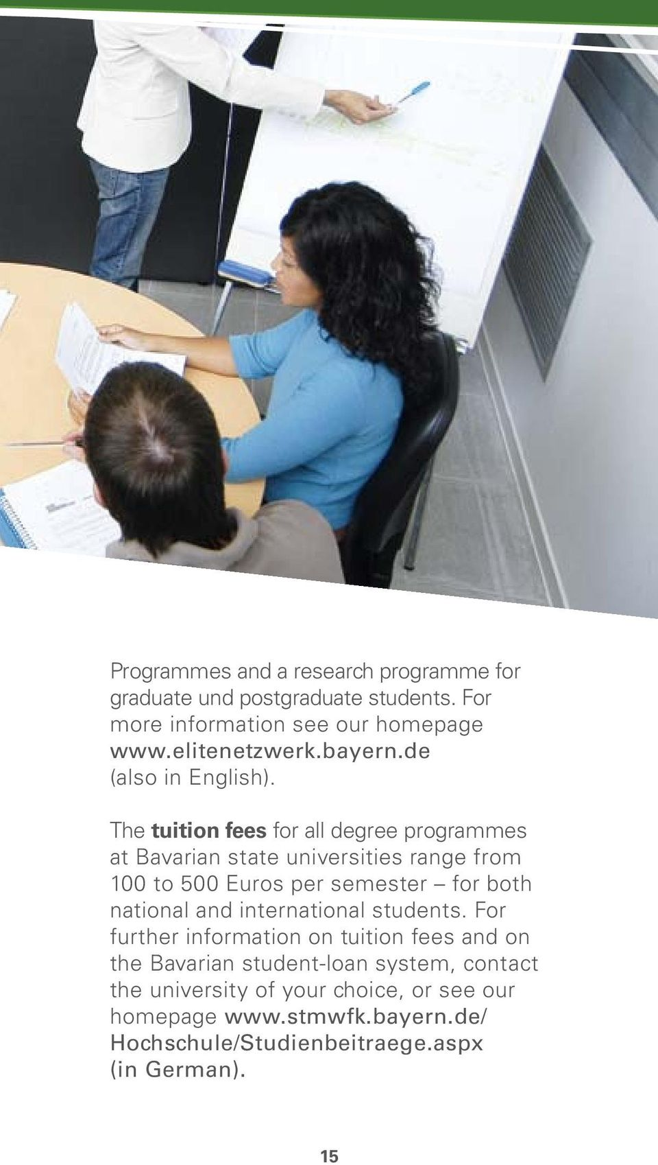 The tuition fees for all degree programmes at Bavarian state universities range from 100 to 500 Euros per semester for both national