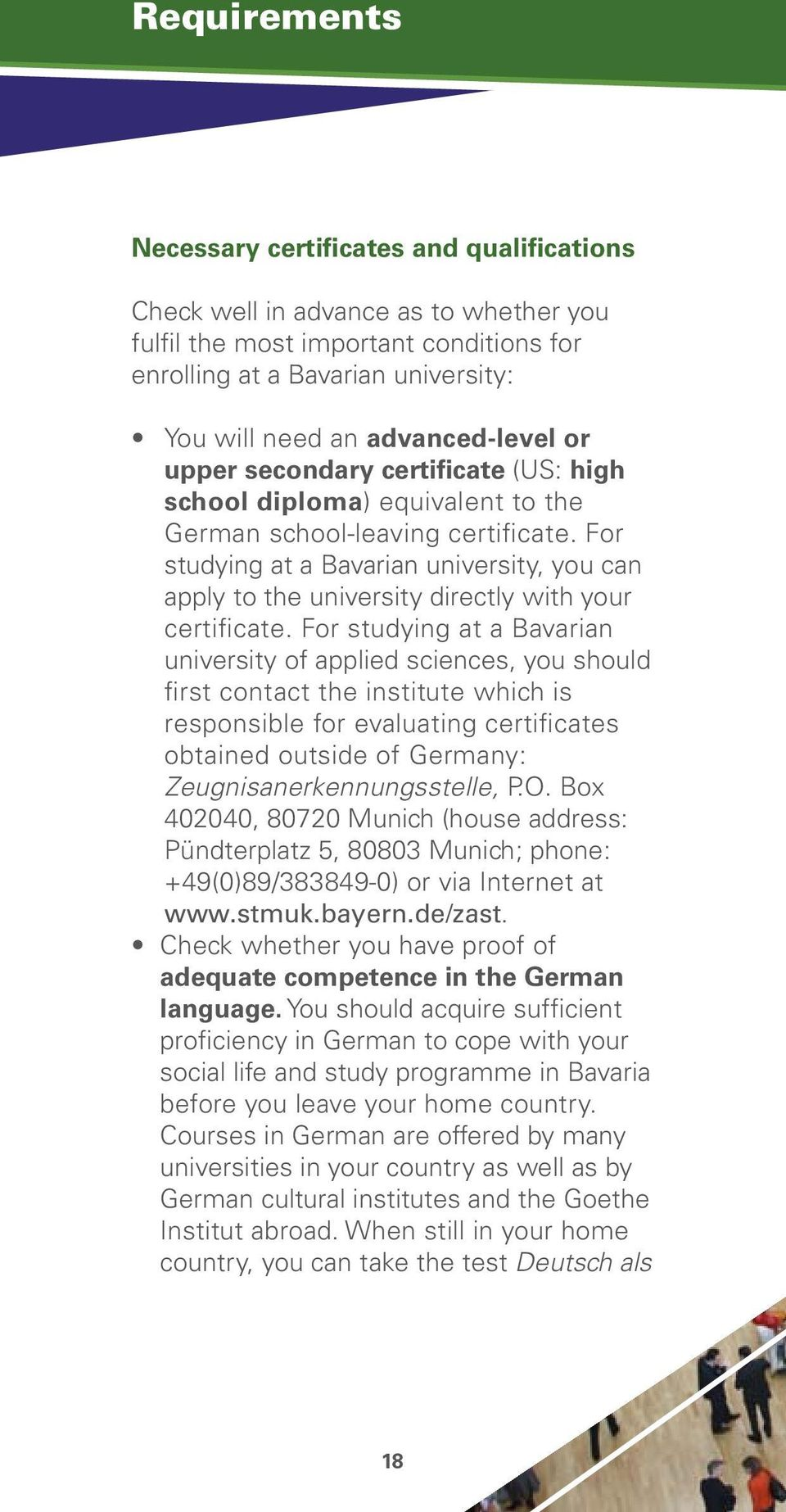 For studying at a Bavarian university, you can apply to the university directly with your certificate.