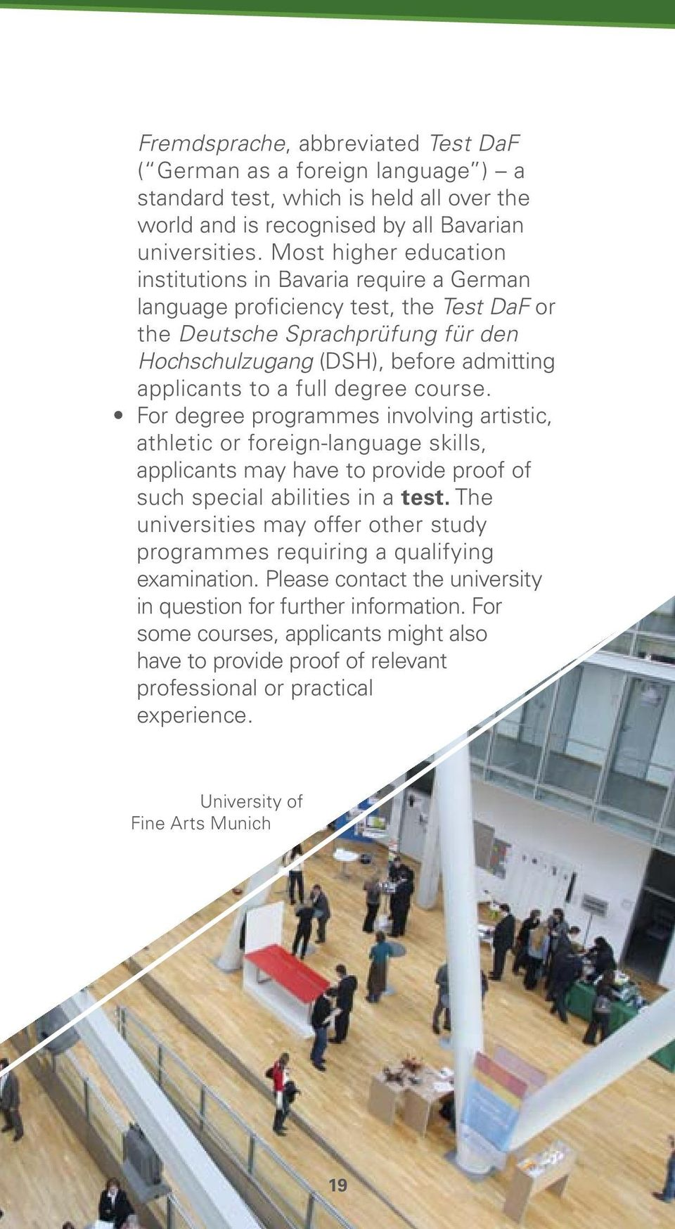 full degree course. For degree programmes involving artistic, athletic or foreign-language skills, applicants may have to provide proof of such special abilities in a test.