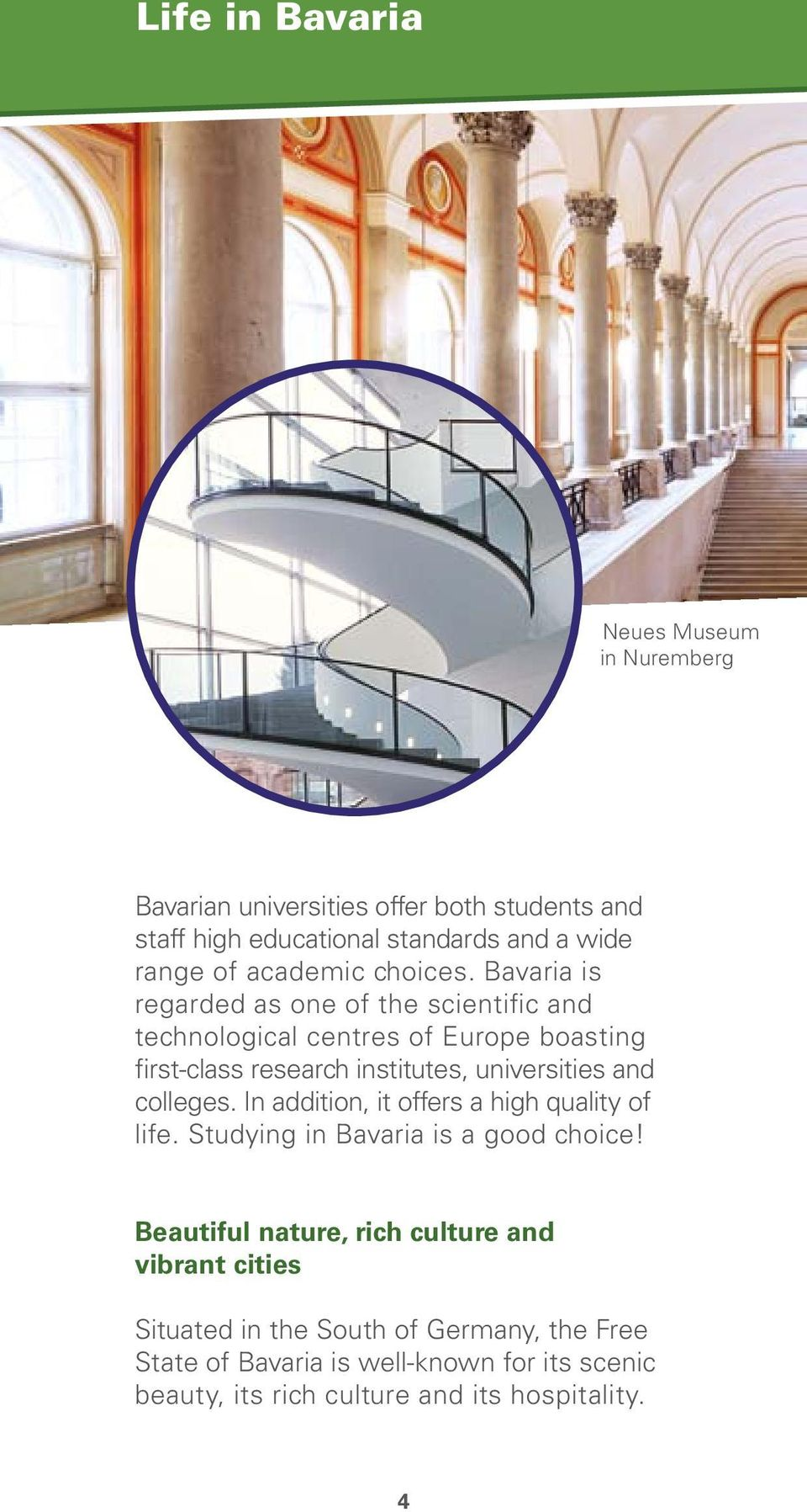 Bavaria is regarded as one of the scientific and technological centres of Europe boasting first-class research institutes, universities and