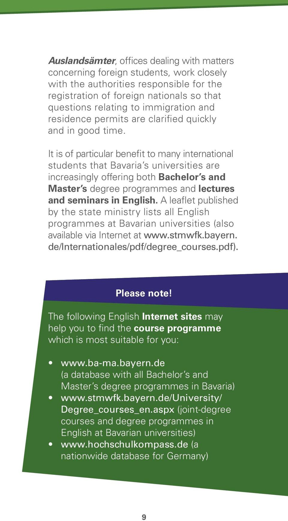 It is of particular benefit to many international students that Bavaria s universities are increasingly offering both Bachelor s and Master s degree programmes and lectures and seminars in English.