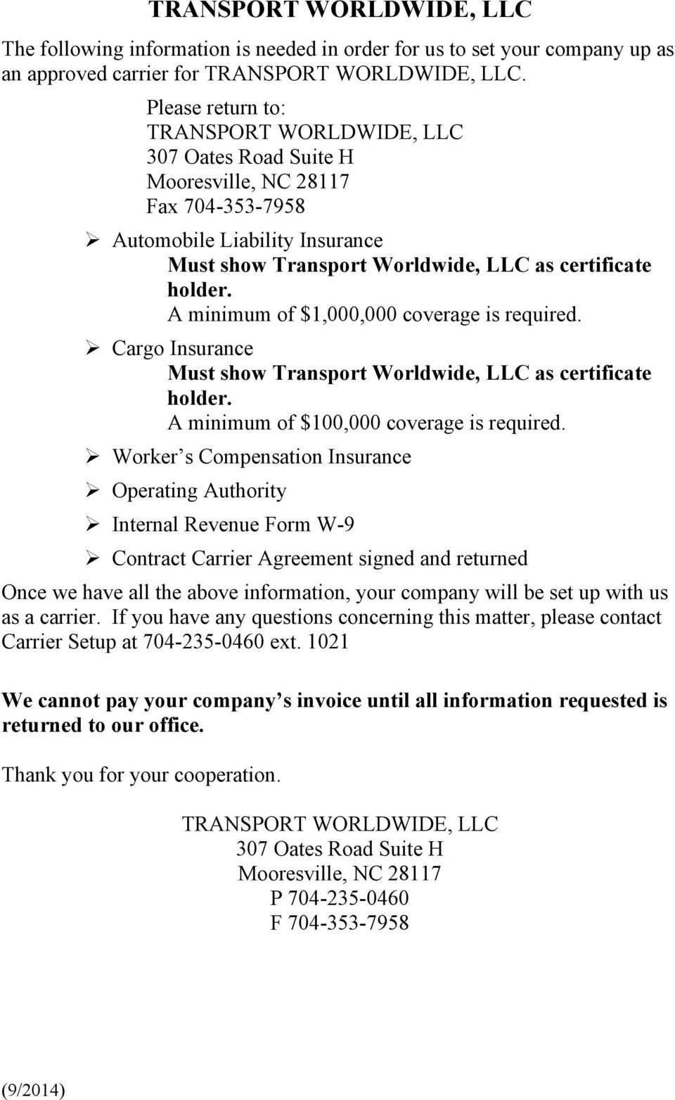 A minimum of $1,000,000 coverage is required.! Cargo Insurance Must show Transport Worldwide, LLC as certificate holder. A minimum of $100,000 coverage is required.! Worker s Compensation Insurance!