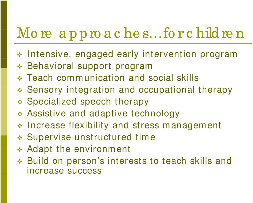 Specialized speech therapy Assistive and adaptive technology Increase flexibility and stress