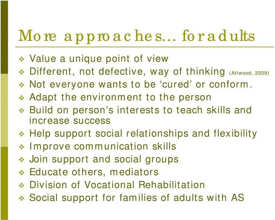 Adapt the environment to the person Build on person s interests to teach skills and increase success Help support
