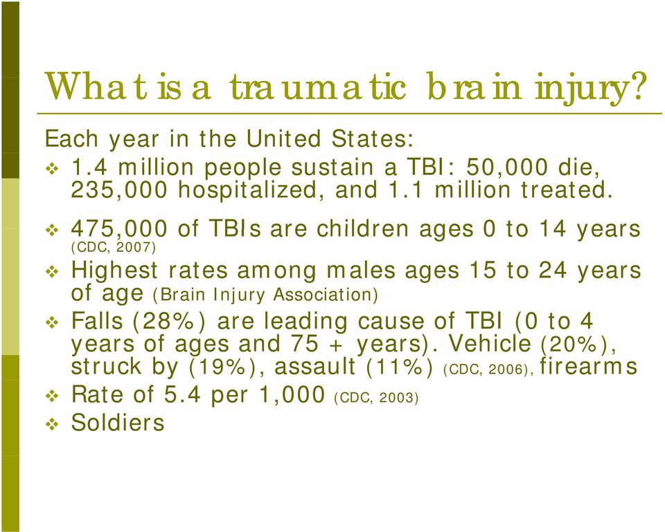 475,000 of TBIs are children ages 0 to 14 years (CDC, 2007) Highest rates among males ages 15 to 24 years of age (Brain
