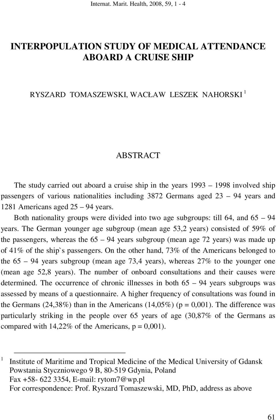 1993 1998 involved ship passengers of various nationalities including 3872 Germans aged 23 94 years and 1281 Americans aged 25 94 years.